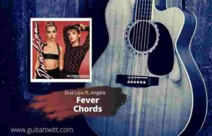 Read more about the article DUA LIPA & Angèle- Fever Chords for Guitar Piano & Ukulele