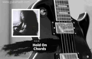 Read more about the article H.E.R – Hold On Chords for Guitar Piano & Ukulele