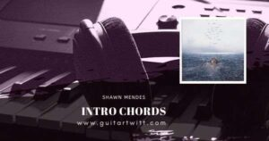 Read more about the article SHAWN MENDES – INTRO CHORDS for Guitar, Piano & Ukulele Chords