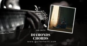 Read more about the article SAM SMITH – DIAMONDS CHORDS(Easy) for Guitar Piano & Ukulele