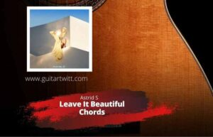 Read more about the article ASTRID S – Leave It Beautiful Chords for Guitar, Piano & Ukulele