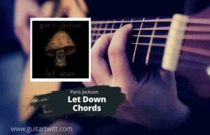 Read more about the article PARIS JACKSON – Let Down Chords for Guitar Piano & Ukulele
