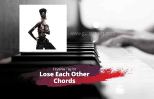 Read more about the article TEYANA TAYLOR – Lose Each Other Chords Piano, Guitar & Ukulele