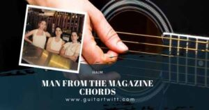 Read more about the article HAIM – Man From The Magazine Chords for Guitar Piano & Ukulele