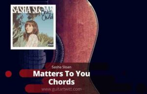 Read more about the article SASHA SLOAN – Matters To You Chords Guitar Piano & Ukulele