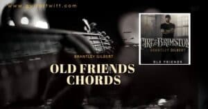 Read more about the article Brantley Gilbert – Old Friends Chords for Guitar, Piano & Ukulele Chords