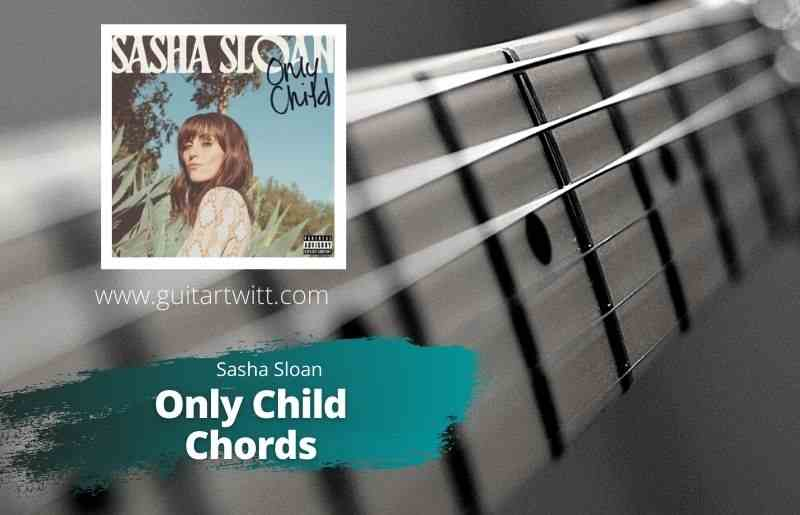 Read more about the article Sasha Sloan – Only Child Chords for Guitar Piano & Ukulele