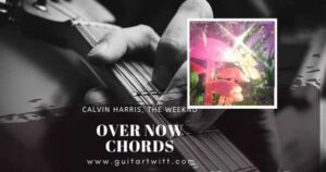 Read more about the article OVER NOW CHORDS by Calvin Harris, The Weeknd