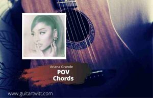 Read more about the article Ariana Grande – POV Chords for Guitar, Piano & Ukulele