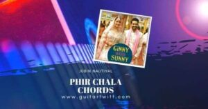 Read more about the article Phir Chala Chords by Jubin Nautiyal, Payal Dev | Ginny Weds Sunny