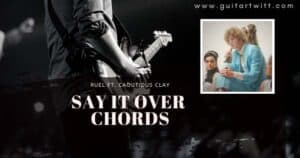 Read more about the article RUEL – SAY IT OVER CHORDS feat Cautious Clay Guitar Piano & Ukulele