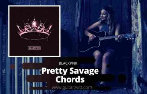 Read more about the article BLACKPINK – Pretty Savage Chords for Guitar Piano & Ukulele