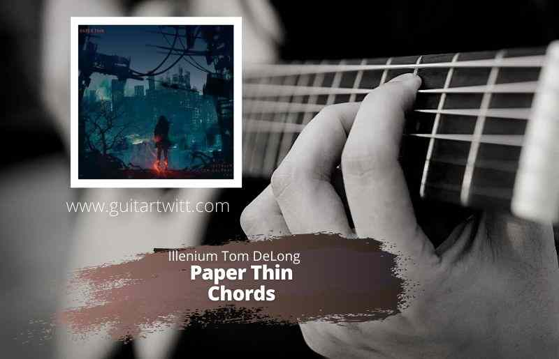 Read more about the article ILLENIUM & Tom DeLong – Paper Thin Chords for Guitar Piano & Ukulele