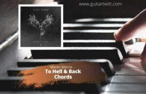 Read more about the article Maren Morris – To Hell & Back Chords for Guitar Piano & Ukulele