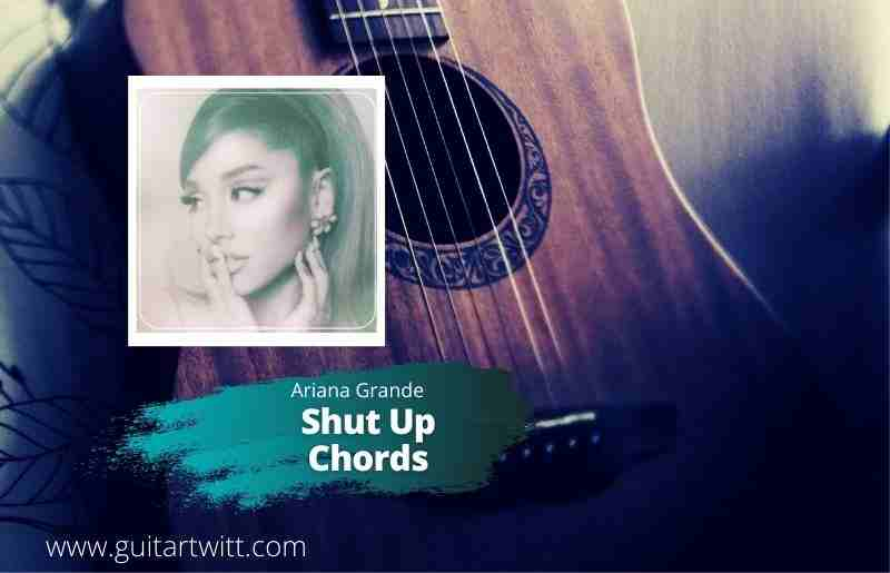 Read more about the article Ariana Grande – shut up Chords for Guitar, Piano, and Ukulele