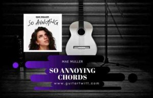 Read more about the article Mae Muller – So Annoying chords for Guitar Piano & Ukulele.