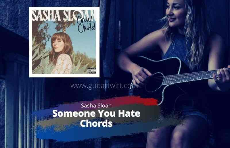 Read more about the article SASHA SLOAN – Someone You Hate Chords for Guitar, Piano & Ukulele