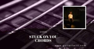 Read more about the article Giveon – STUCK ON YOU CHORDS for Guitar Piano & Ukulele