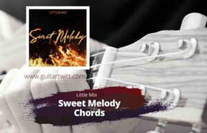 Read more about the article LITTLE MIX – Sweet Melody Chords for Guitar Piano & Ukulele