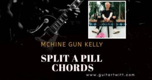 Read more about the article SPLIT A PILL CHORDS by MACHINE GUN KELLY