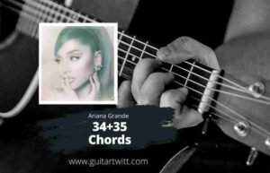 Read more about the article ARIANA GRANDE – 34+35 Chords for Guitar Piano & Ukulele