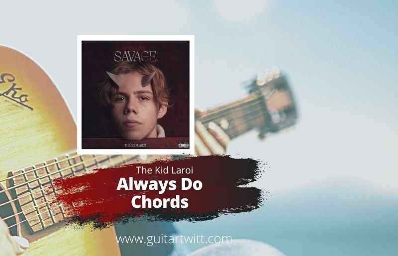Read more about the article The Kid Laroi – Always Do Chords for Guitar Piano & Ukulele