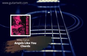 Read more about the article Miley Cyrus – Angels Like You Chords