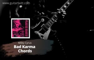 Read more about the article BAD KARMA CHORDS – Miley Cyrus