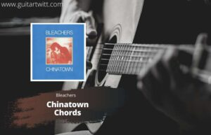 Read more about the article Chinatown Chords – Bleachers feat. Bruce Springsteen