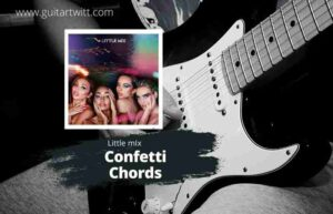 Read more about the article LITTLE MIX – Confetti Chords for Guitar Piano & Ukulele