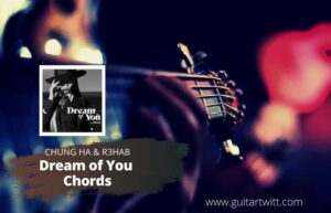 Read more about the article CHUNG HA & R3HAB – Dream of You Chords