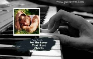 Read more about the article For The Lover That I Lost Chords – SAM SMITH