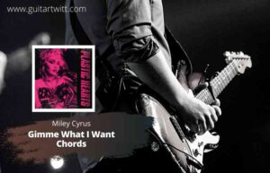 Read more about the article Miley Cyrus – Gimme What I Want Chords