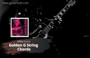 Read more about the article Miley Cyrus – Golden G String Chords