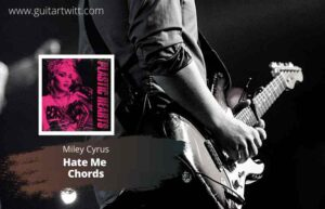 Read more about the article Miley Cyrus – Hate Me Chords