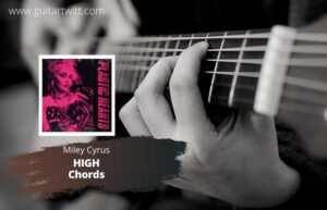 Read more about the article Miley Cyrus – High Chords