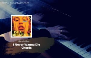 Read more about the article Bea Miller – I Never Wanna Die Chords