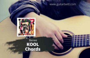 Read more about the article BENEE – KOOL CHORDS for Guitar Piano & Ukulele