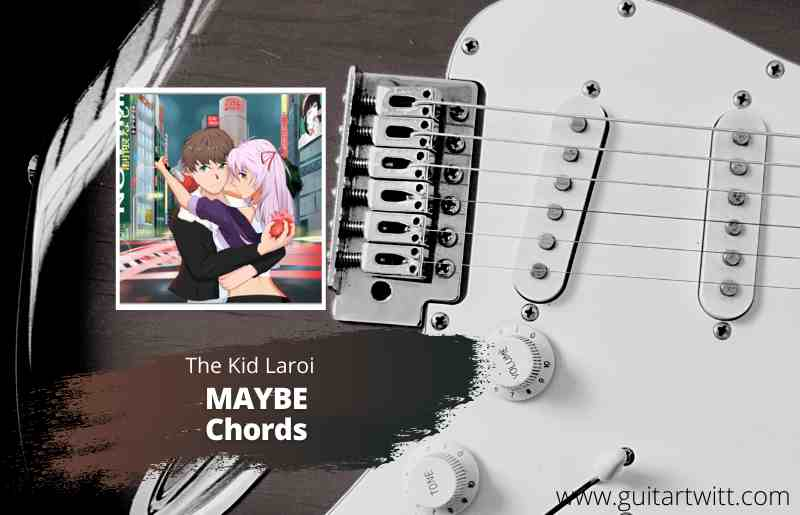 Read more about the article The Kid Laroi – Maybe Chords