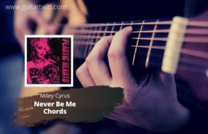 Read more about the article Miley Cyrus – Never Be Me Chords