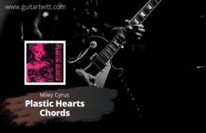 Read more about the article Miley Cyrus – Plastic Hearts Chords