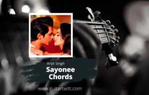 Read more about the article ARIJIT SINGH – Sayonee Chords | Title Track for Guitar Piano & Ukulele