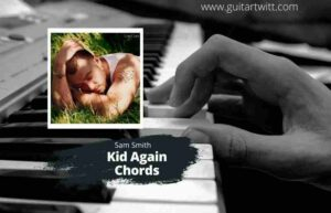 Read more about the article SAM SMITH – Kids Again Chords for Guitar Piano & Ukulele