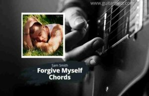 Read more about the article SAM SMITH – Forgive Myself Chords for Guitar Piano & Ukulele