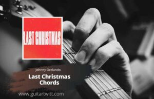 Read more about the article Johnny Orlando – LAST CHRISTMAS CHORDS