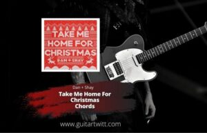 Read more about the article DAN + SHAY – Take Me Home For Christmas Chords