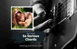 Read more about the article SAM SMITH – So Serious Chords Guitar Piano & Ukulele