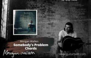 Read more about the article Morgan Wallen – Somebodys Problem Chords for Guitar Piano & Ukulele