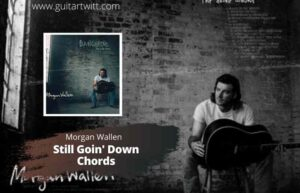 Read more about the article Morgan Wallen – Still Goin Down Chords