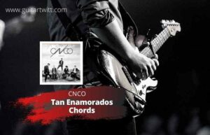Read more about the article CNCO – Tan Enamorados Chords Guitar Piano & Ukulele
